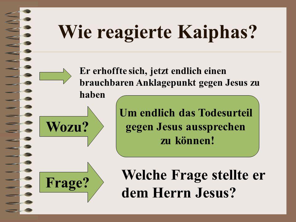 Wie reagierte Kaiphas.