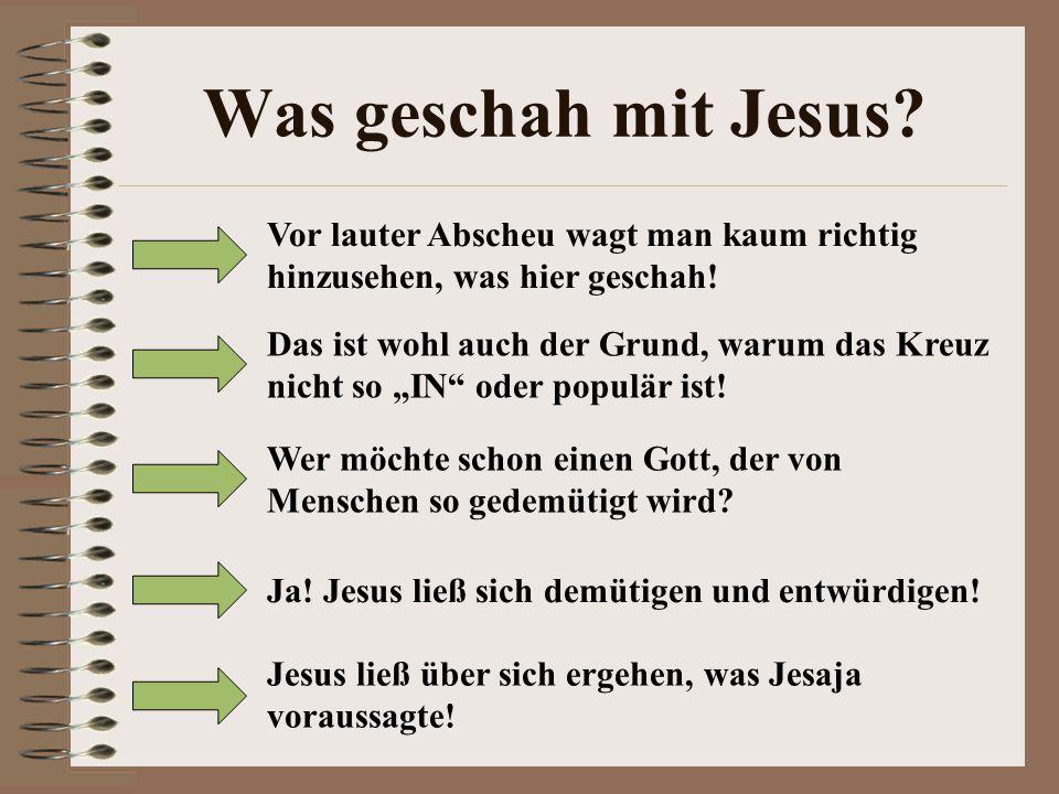 Was geschah mit Jesus.Jesus ließ über sich ergehen, was Jesaja voraussagte.