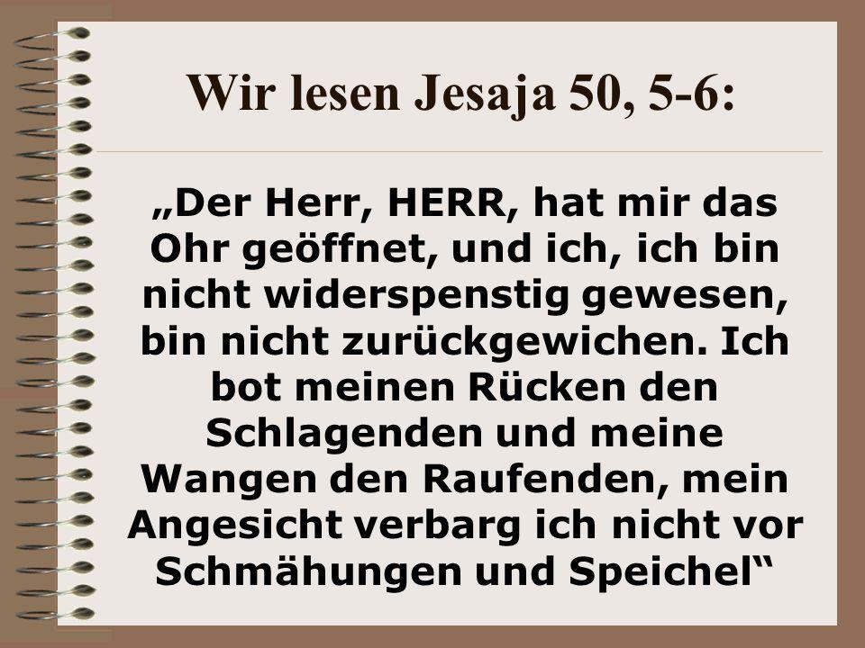 """Wir lesen Jesaja 50, 5-6: """"Der Herr, HERR, hat mir das Ohr geöffnet, und ich, ich bin nicht widerspenstig gewesen, bin nicht zurückgewichen."""