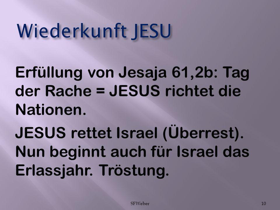 Wiederkunft JESU Erfüllung von Jesaja 61,2b: Tag der Rache = JESUS richtet die Nationen. JESUS rettet Israel (Überrest). Nun beginnt auch für Israel d