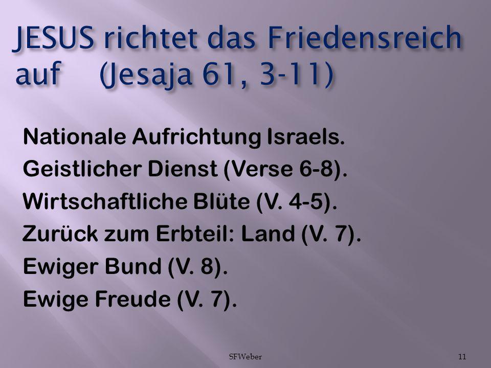 JESUS richtet das Friedensreich auf (Jesaja 61, 3-11) Nationale Aufrichtung Israels. Geistlicher Dienst (Verse 6-8). Wirtschaftliche Blüte (V. 4-5). Z