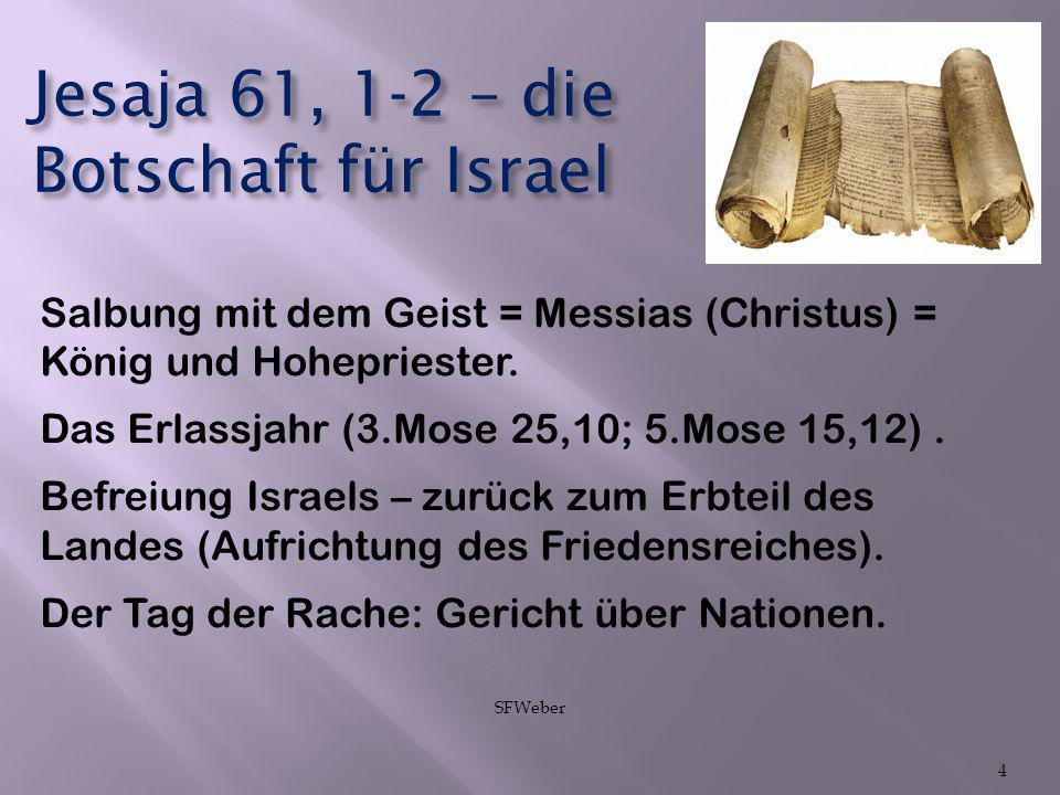 Jesaja 61, 1-2 – die Botschaft für Israel Salbung mit dem Geist = Messias (Christus) = König und Hohepriester. Das Erlassjahr (3.Mose 25,10; 5.Mose 15