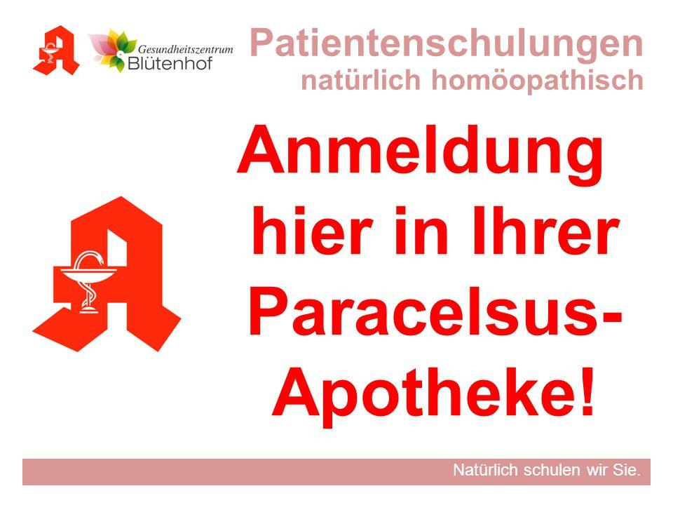 Natürlich schulen wir Sie. Anmeldung hier in Ihrer Paracelsus- Apotheke! Patientenschulungen natürlich homöopathisch