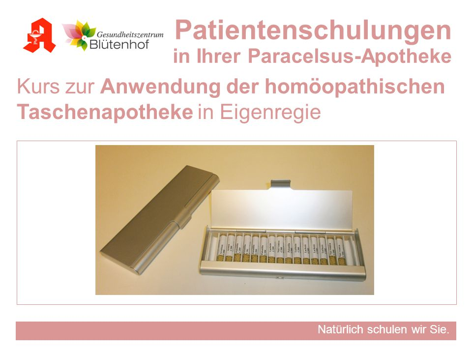 Natürlich schulen wir Sie. Kurs zur Anwendung der homöopathischen Taschenapotheke in Eigenregie Patientenschulungen in Ihrer Paracelsus-Apotheke
