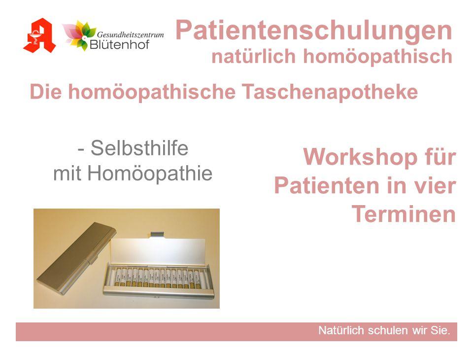 Natürlich schulen wir Sie. - Selbsthilfe mit Homöopathie Workshop für Patienten in vier Terminen Patientenschulungen natürlich homöopathisch Die homöo