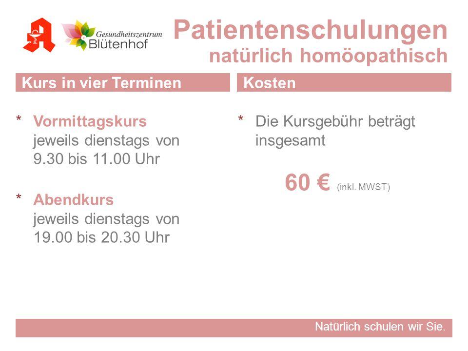 Natürlich schulen wir Sie. Patientenschulungen natürlich homöopathisch Kurs in vier Terminen  Vormittagskurs jeweils dienstags von 9.30 bis 11.00 Uhr