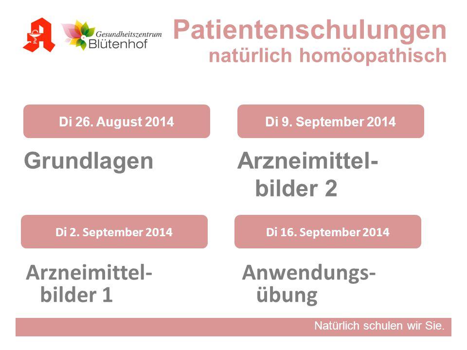 Natürlich schulen wir Sie. Grundlagen Di 26. August 2014 Arzneimittel- bilder 1 Di 2. September 2014 Arzneimittel- bilder 2 Di 9. September 2014 Anwen