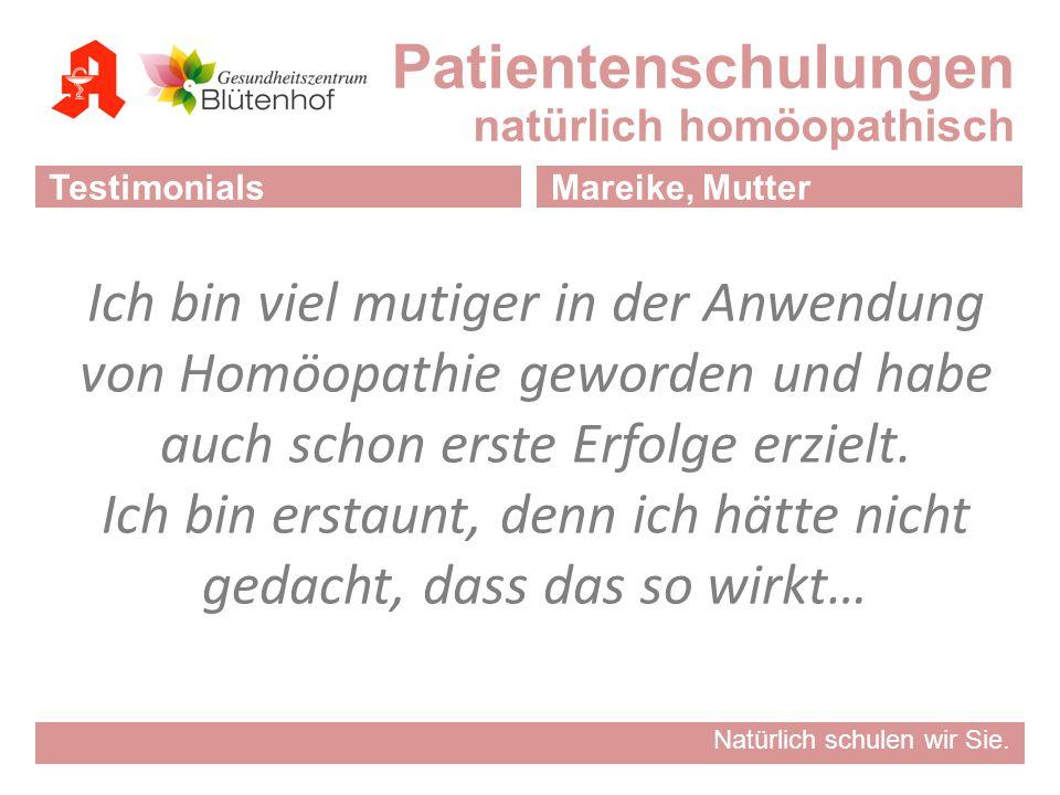 Natürlich schulen wir Sie. Patientenschulungen natürlich homöopathisch TestimonialsMareike, Mutter Ich bin viel mutiger in der Anwendung von Homöopath