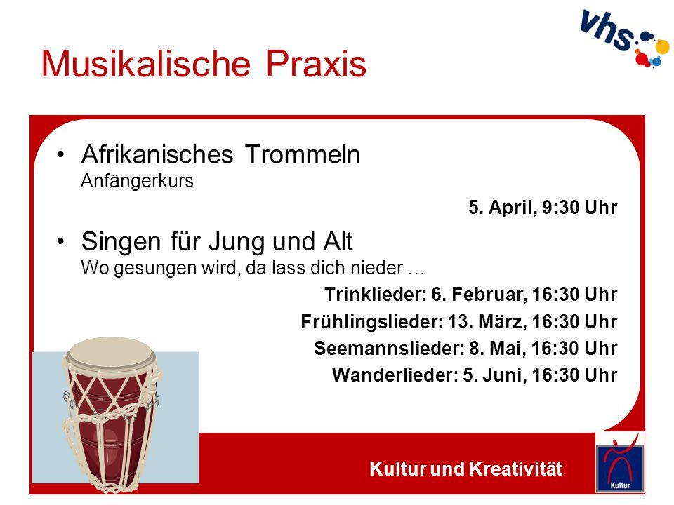 Musikalische Praxis Afrikanisches Trommeln Anfängerkurs 5. April, 9:30 Uhr Singen für Jung und Alt Wo gesungen wird, da lass dich nieder … Trinklieder