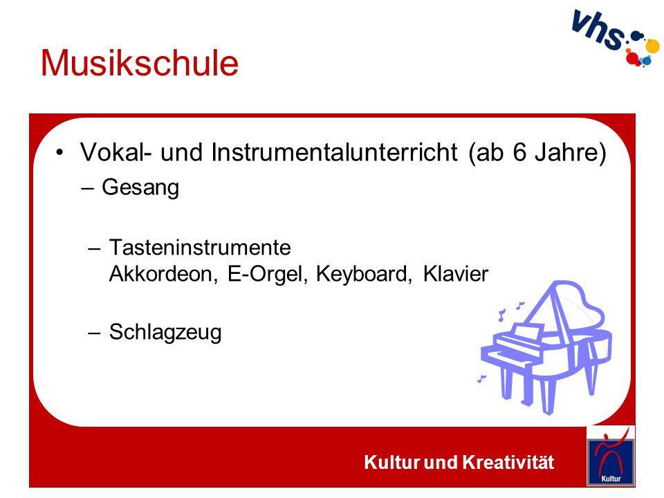 Musikschule Vokal- und Instrumentalunterricht (ab 6 Jahre) –Gesang –Tasteninstrumente Akkordeon, E-Orgel, Keyboard, Klavier –Schlagzeug Kultur und Kre