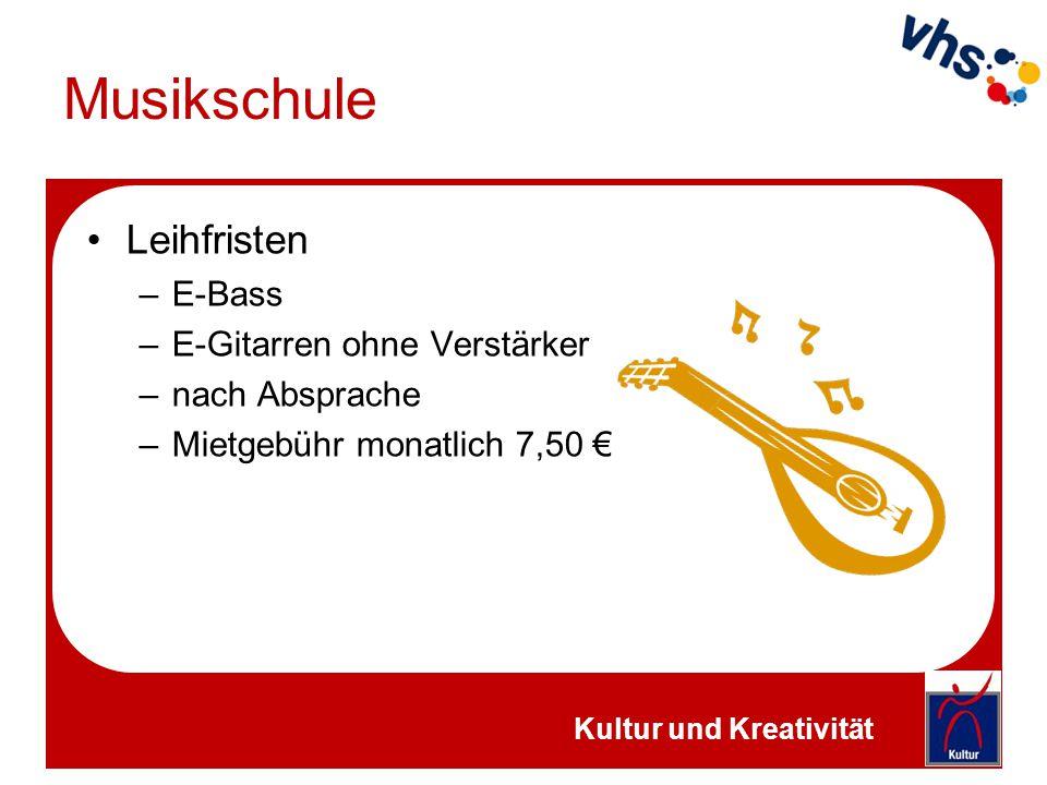 Musikschule Leihfristen –E-Bass –E-Gitarren ohne Verstärker –nach Absprache –Mietgebühr monatlich 7,50 € Kultur und Kreativität