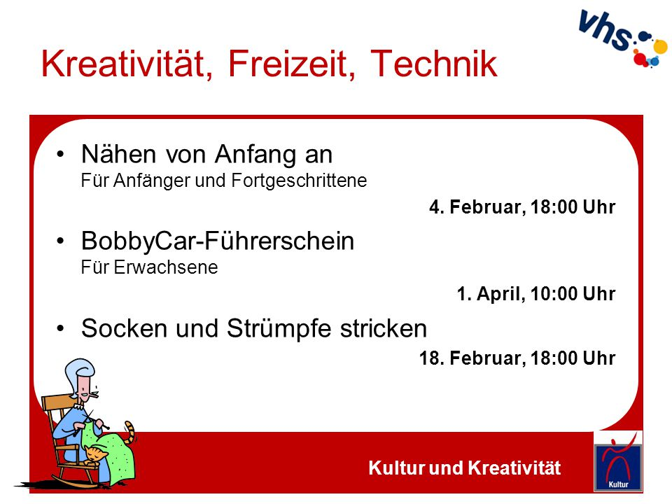 Kreativität, Freizeit, Technik Nähen von Anfang an Für Anfänger und Fortgeschrittene 4. Februar, 18:00 Uhr BobbyCar-Führerschein Für Erwachsene 1. Apr