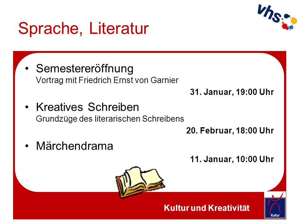 Sprache, Literatur Semestereröffnung Vortrag mit Friedrich Ernst von Garnier 31. Januar, 19:00 Uhr Kreatives Schreiben Grundzüge des literarischen Sch