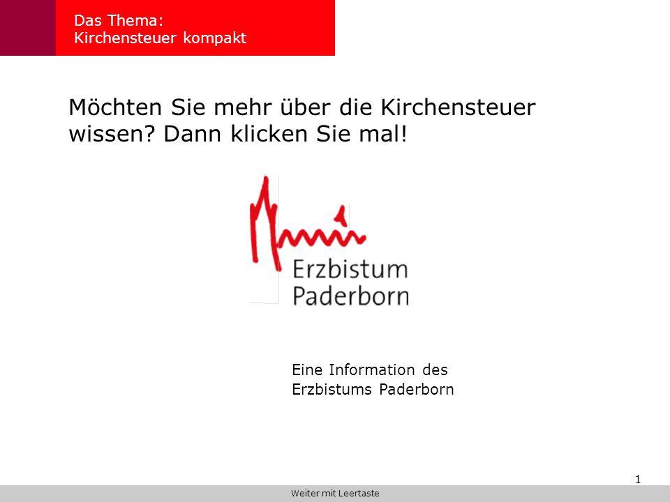 1 Das Thema: Kirchensteuer kompakt Möchten Sie mehr über die Kirchensteuer wissen? Dann klicken Sie mal! Eine Information des Erzbistums Paderborn Wei