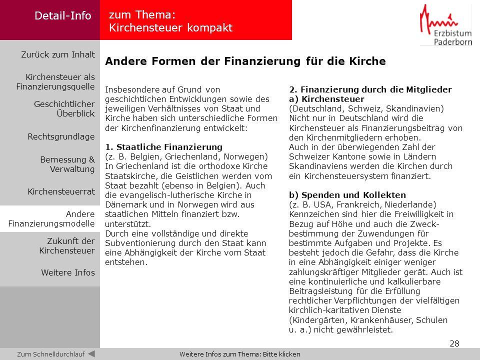 28 2. Finanzierung durch die Mitglieder a) Kirchensteuer (Deutschland, Schweiz, Skandinavien) Nicht nur in Deutschland wird die Kirchensteuer als Fina