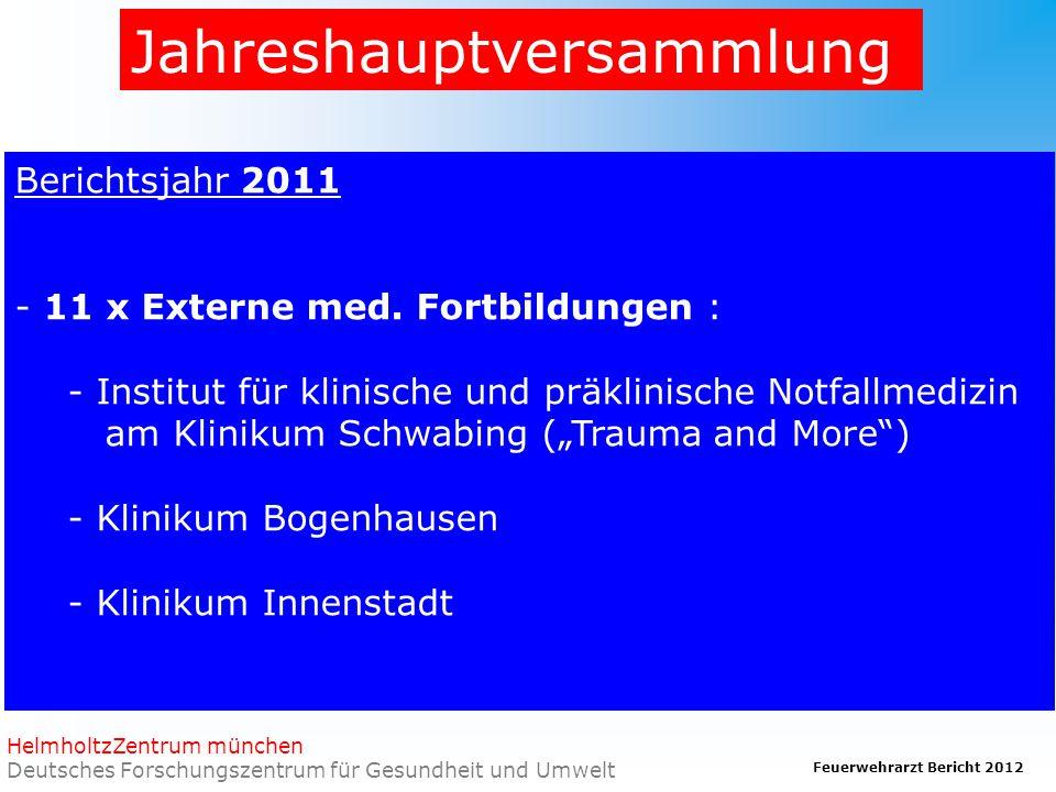 Feuerwehrarzt Bericht 2012 HelmholtzZentrum münchen Deutsches Forschungszentrum für Gesundheit und Umwelt Jahreshauptversammlung Berichtsjahr 2011 - 11 x Externe med.