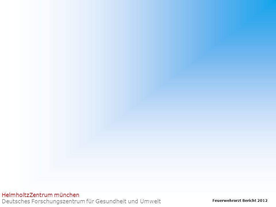 Feuerwehrarzt Bericht 2012 HelmholtzZentrum münchen Deutsches Forschungszentrum für Gesundheit und Umwelt