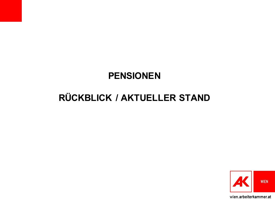 wien.arbeiterkammer.at PENSIONEN RÜCKBLICK / AKTUELLER STAND