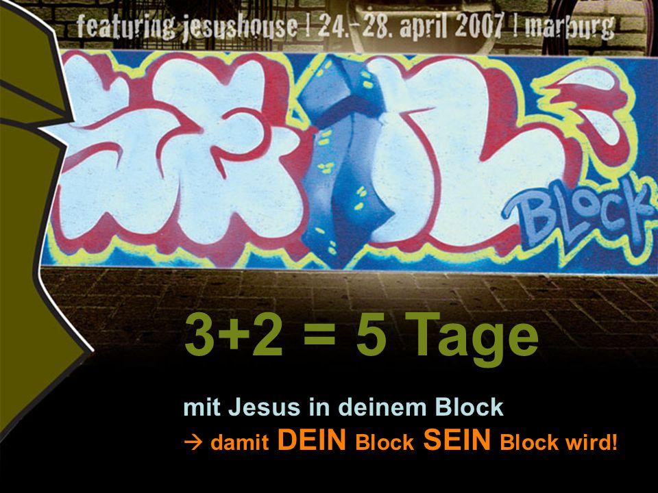 3+2 = 5 Tage mit Jesus in deinem Block  damit DEIN Block SEIN Block wird!