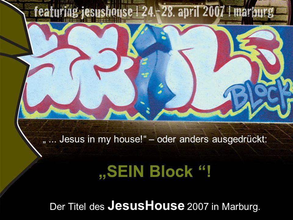 Weil Jesus nicht nur in dein Haus kommen will, sondern in deine Schule, in dein Wohnviertel, dein Lebensumfeld,  in deinen BLOCK!