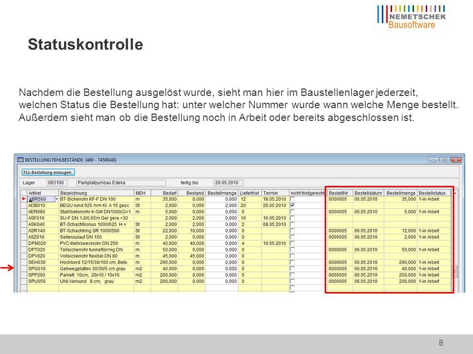Statuskontrolle 8 Nachdem die Bestellung ausgelöst wurde, sieht man hier im Baustellenlager jederzeit, welchen Status die Bestellung hat: unter welcher Nummer wurde wann welche Menge bestellt.