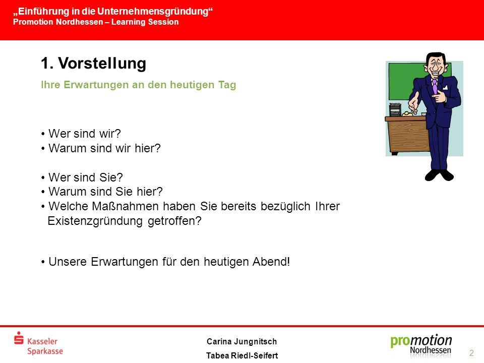 """""""Einführung in die Unternehmensgründung Promotion Nordhessen – Learning Session 2 Carina Jungnitsch Tabea Riedl-Seifert 1."""