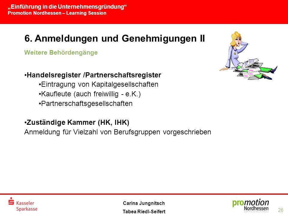 """""""Einführung in die Unternehmensgründung Promotion Nordhessen – Learning Session 26 Carina Jungnitsch Tabea Riedl-Seifert 6."""