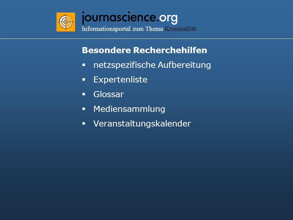journascience.org Informationsportal zum Thema Kriminalität Besondere Recherchehilfen  netzspezifische Aufbereitung  Expertenliste  Glossar  Mediensammlung  Veranstaltungskalender