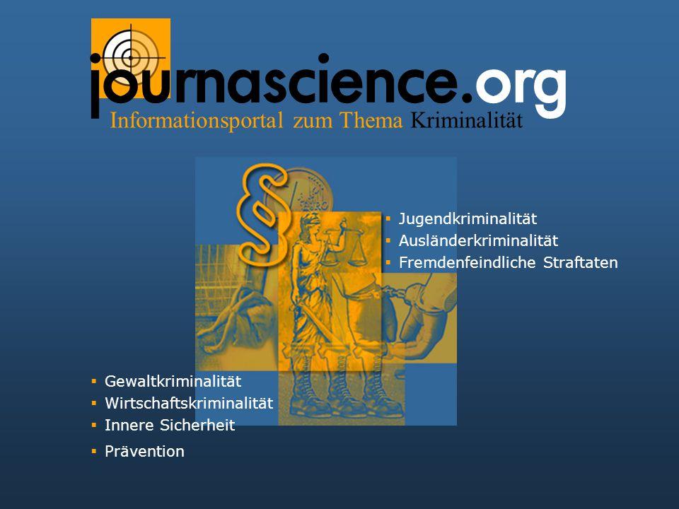 journascience.org Informationsportal zum Thema Kriminalität  Gewaltkriminalität  Wirtschaftskriminalität  Innere Sicherheit  Prävention  Jugendkriminalität  Ausländerkriminalität  Fremdenfeindliche Straftaten
