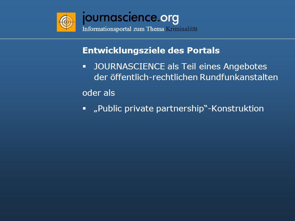 """journascience.org Informationsportal zum Thema Kriminalität Entwicklungsziele des Portals  JOURNASCIENCE als Teil eines Angebotes der öffentlich-rechtlichen Rundfunkanstalten oder als  """"Public private partnership -Konstruktion"""