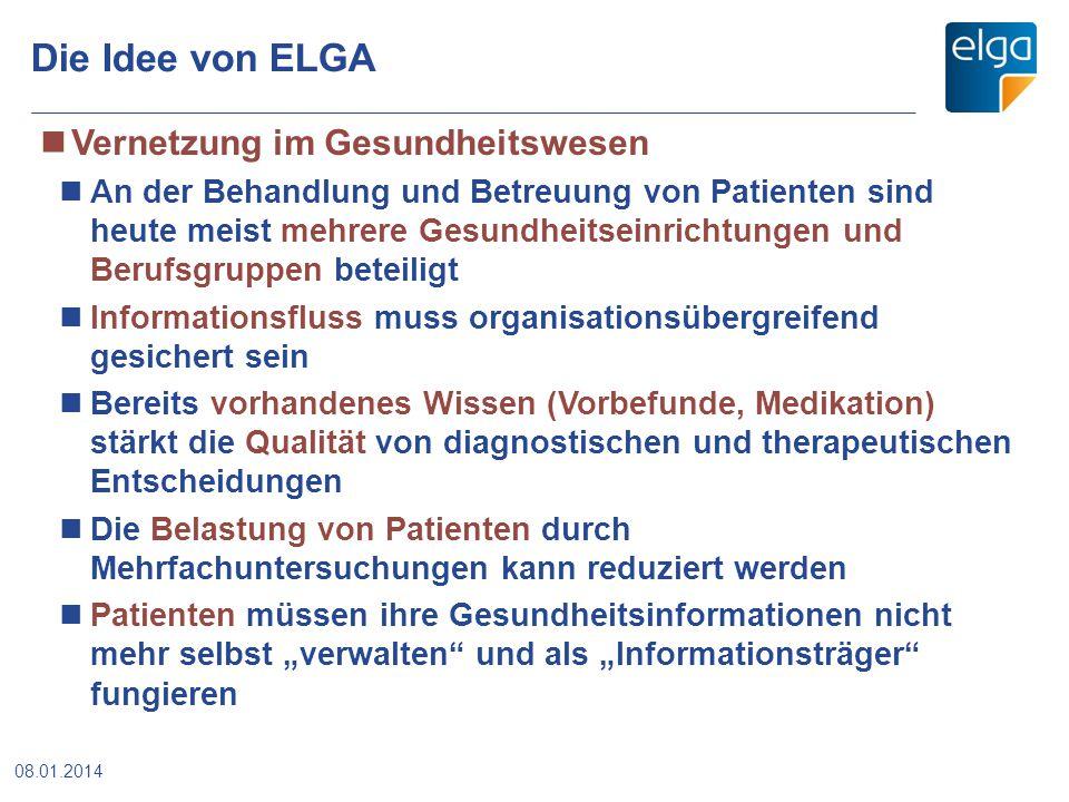 Die Idee von ELGA Vernetzung im Gesundheitswesen An der Behandlung und Betreuung von Patienten sind heute meist mehrere Gesundheitseinrichtungen und B