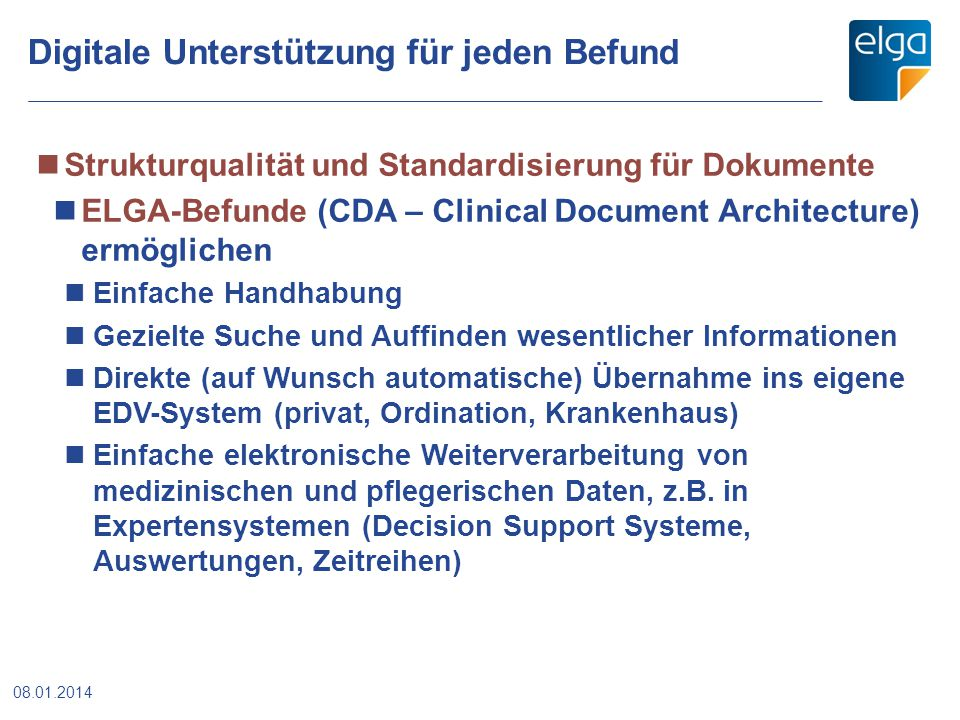 Digitale Unterstützung für jeden Befund 08.01.2014 Strukturqualität und Standardisierung für Dokumente ELGA-Befunde (CDA – Clinical Document Architect