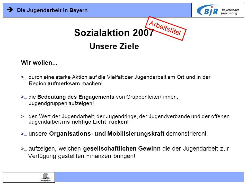  Die Jugendarbeit in Bayern Wir wollen... >...