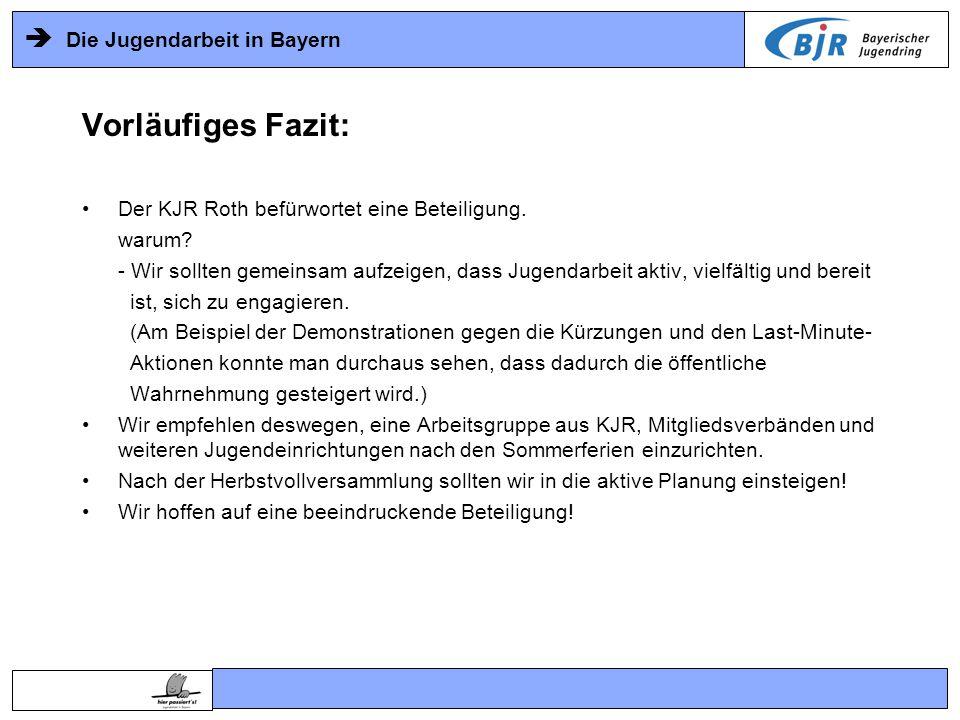  Die Jugendarbeit in Bayern Vorläufiges Fazit: Der KJR Roth befürwortet eine Beteiligung.