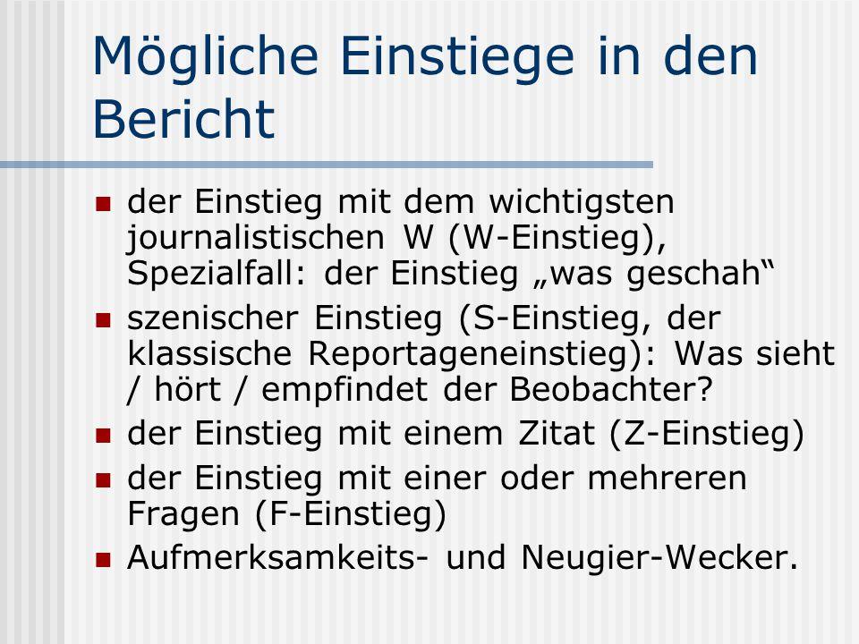 """Mögliche Einstiege in den Bericht der Einstieg mit dem wichtigsten journalistischen W (W-Einstieg), Spezialfall: der Einstieg """"was geschah"""" szenischer"""