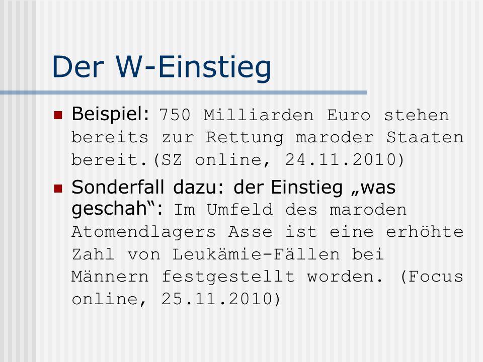"""Der W-Einstieg Beispiel: 750 Milliarden Euro stehen bereits zur Rettung maroder Staaten bereit.(SZ online, 24.11.2010) Sonderfall dazu: der Einstieg """""""