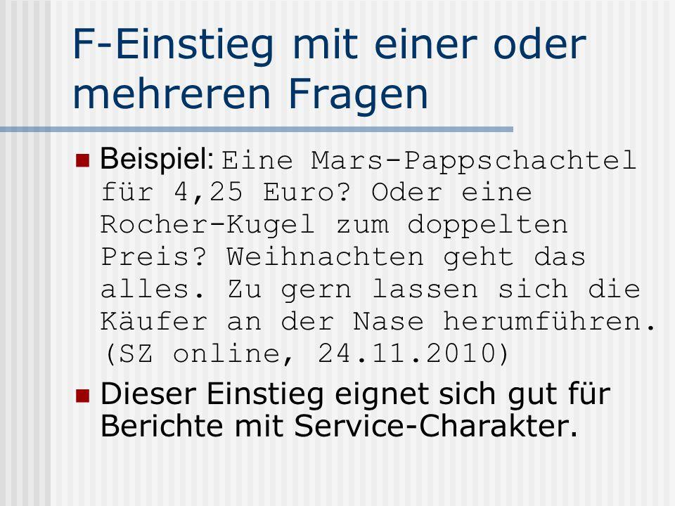 F-Einstieg mit einer oder mehreren Fragen Beispiel: Eine Mars-Pappschachtel für 4,25 Euro? Oder eine Rocher-Kugel zum doppelten Preis? Weihnachten geh