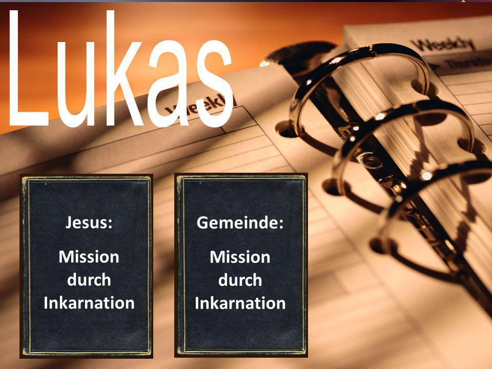 Jesus: Mission durch Inkarnation Gemeinde: Mission durch Inkarnation