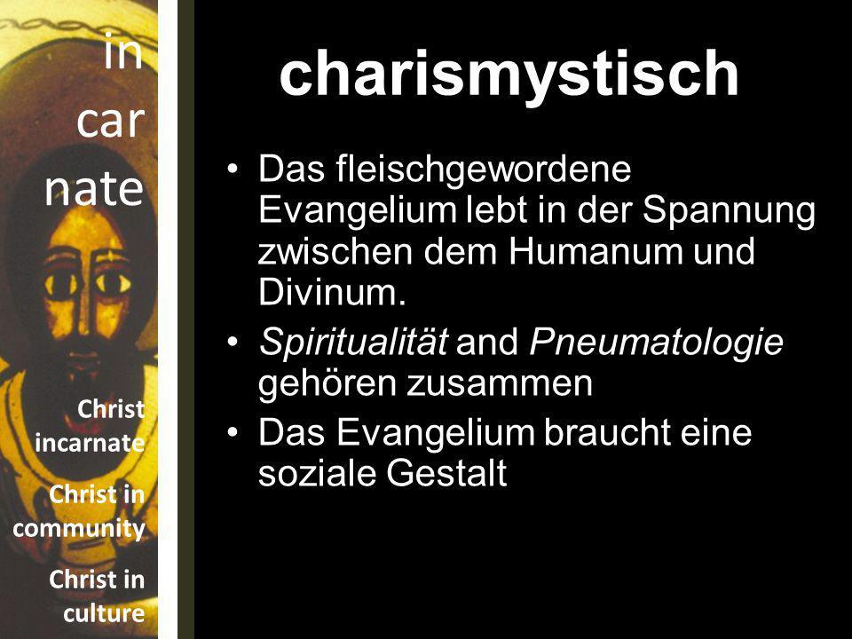 in car nate Christ incarnate Christ in community Christ in culture Das fleischgewordene Evangelium lebt in der Spannung zwischen dem Humanum und Divinum.