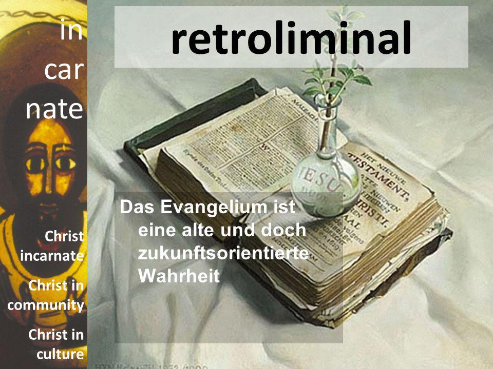 in car nate Christ incarnate Christ in community Christ in culture retroliminal Das Evangelium ist eine alte und doch zukunftsorientierte Wahrheit