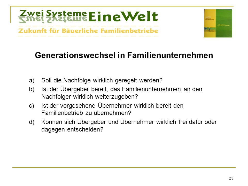 Generationswechsel in Familienunternehmen a)Soll die Nachfolge wirklich geregelt werden? b)Ist der Übergeber bereit, das Familienunternehmen an den Na