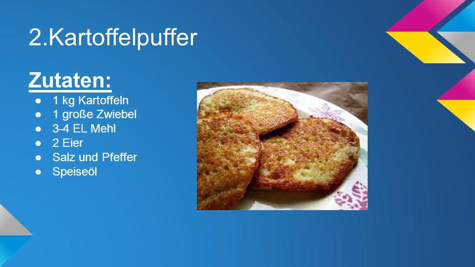 2.Kartoffelpuffer Zutaten: ●1 kg Kartoffeln ●1 große Zwiebel ●3-4 EL Mehl ●2 Eier ●Salz und Pfeffer ●Speiseöl