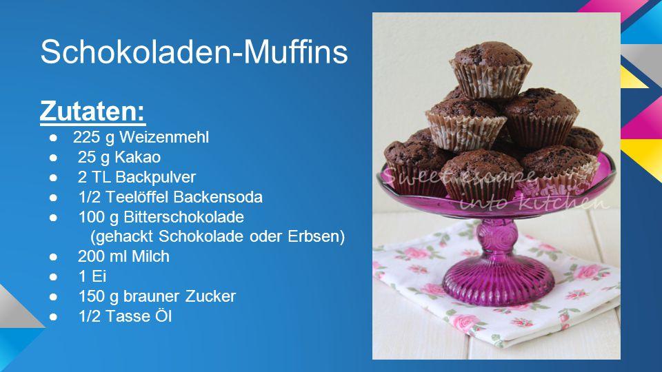 Schokoladen-Muffins Zutaten: ●225 g Weizenmehl ● 25 g Kakao ● 2 TL Backpulver ● 1/2 Teelöffel Backensoda ● 100 g Bitterschokolade (gehackt Schokolade
