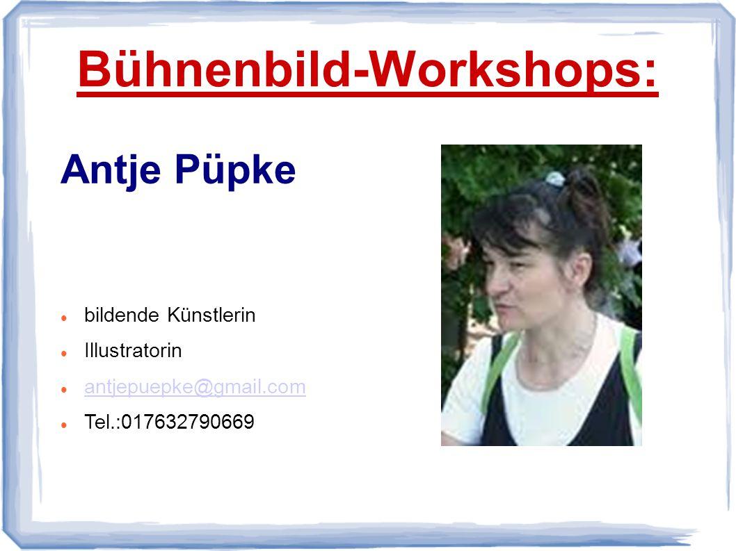 Bühnenbild-Workshops: Antje Püpke bildende Künstlerin Illustratorin antjepuepke@gmail.com Tel.:017632790669