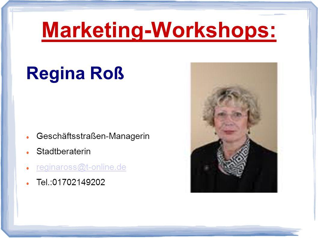 Marketing-Workshops: Regina Roß Geschäftsstraßen-Managerin Stadtberaterin reginaross@t-online.de Tel.:01702149202