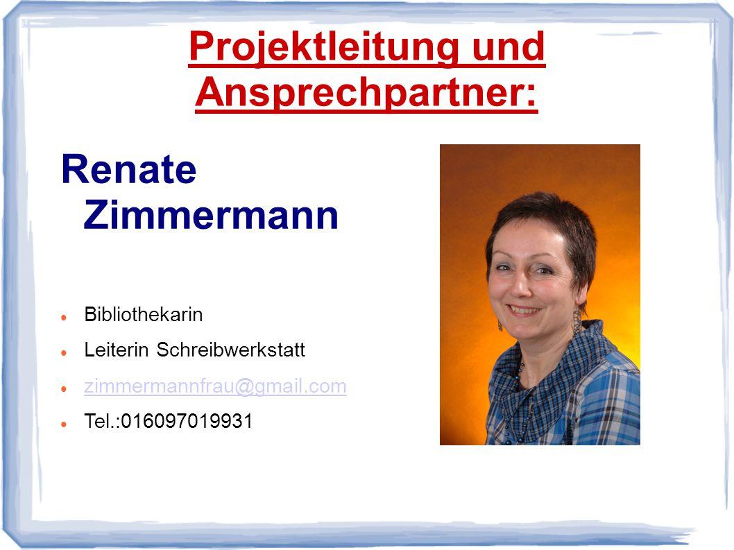Projektleitung und Ansprechpartner: Renate Zimmermann Bibliothekarin Leiterin Schreibwerkstatt zimmermannfrau@gmail.com Tel.:016097019931