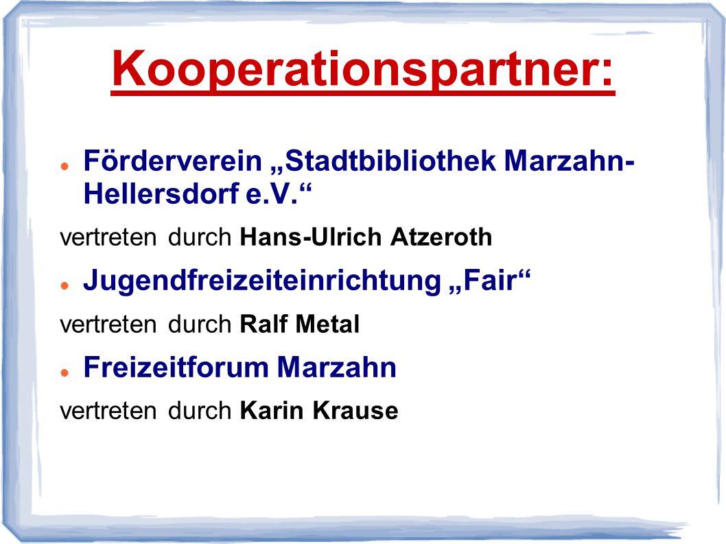 """Kooperationspartner: Förderverein """"Stadtbibliothek Marzahn- Hellersdorf e.V. vertreten durch Hans-Ulrich Atzeroth Jugendfreizeiteinrichtung """"Fair vertreten durch Ralf Metal Freizeitforum Marzahn vertreten durch Karin Krause"""