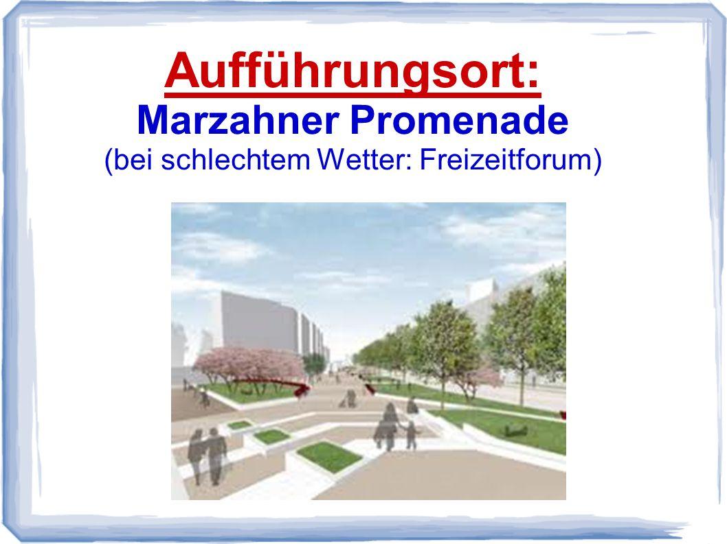 Aufführungsort: Marzahner Promenade (bei schlechtem Wetter: Freizeitforum)