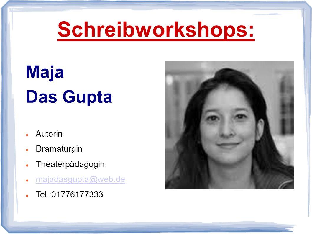 Schreibworkshops: Maja Das Gupta Autorin Dramaturgin Theaterpädagogin majadasgupta@web.de Tel.:01776177333