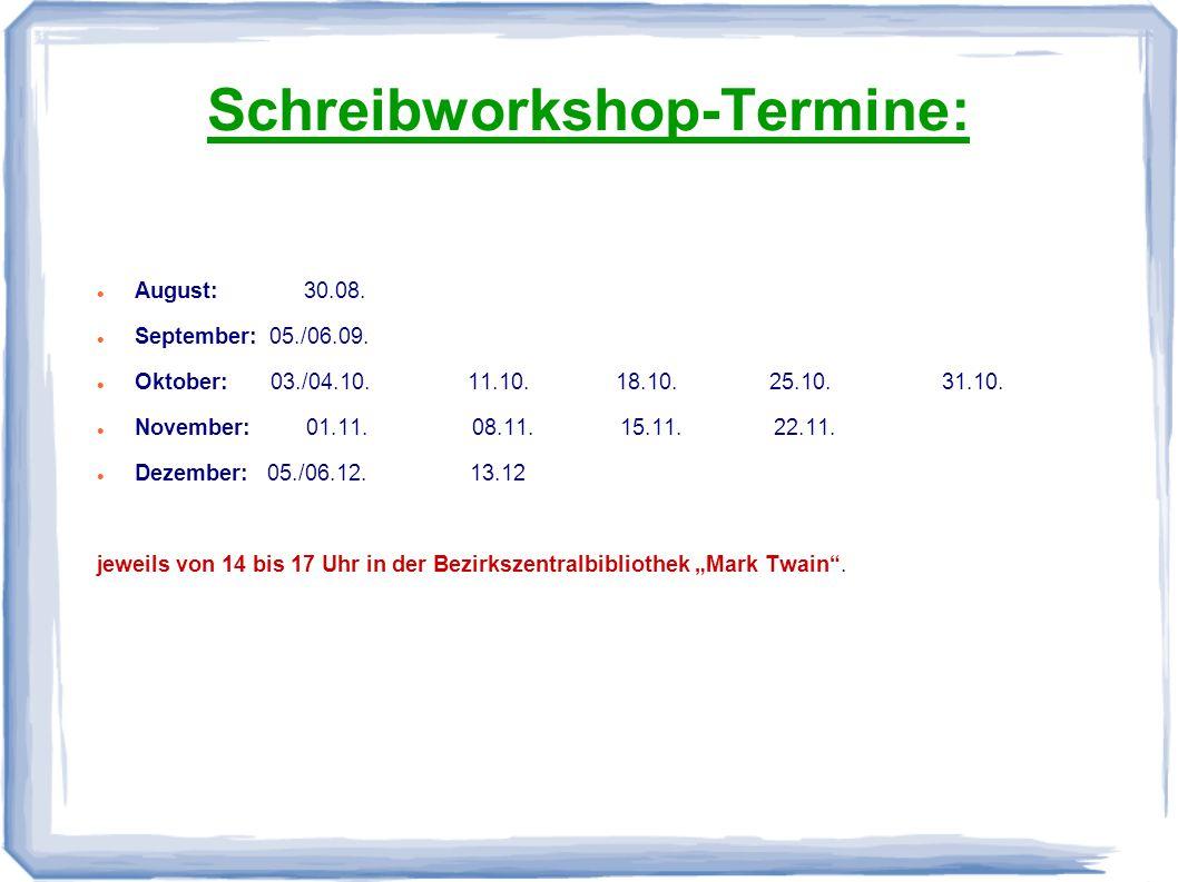 Schreibworkshop-Termine: August: 30.08. September: 05./06.09. Oktober: 03./04.10. 11.10. 18.10. 25.10. 31.10. November: 01.11. 08.11. 15.11. 22.11. De